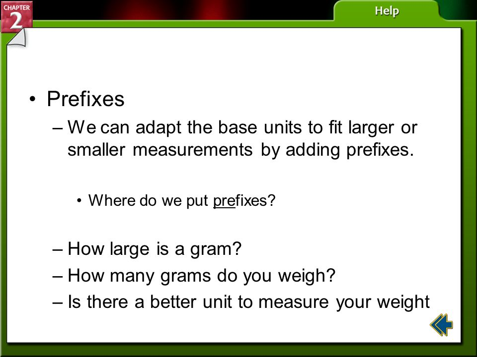 Prefixes We can adapt the base units to fit larger or smaller measurements by adding prefixes. Where do we put prefixes