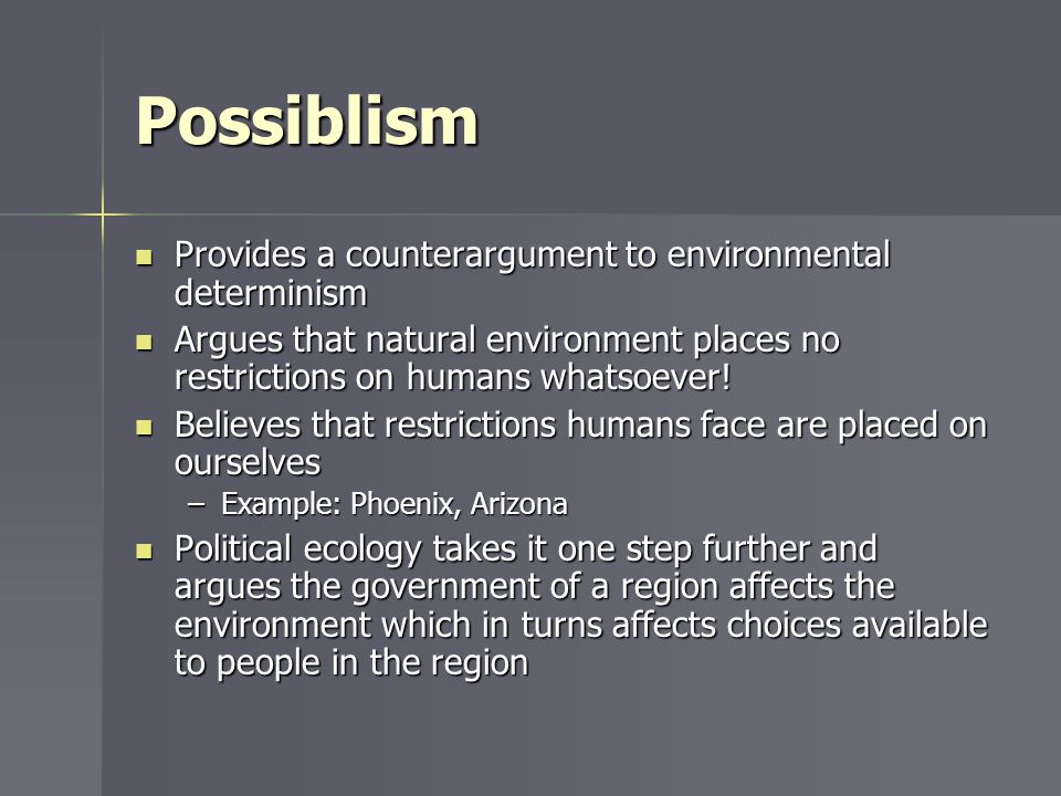 Possiblism Provides a counterargument to environmental determinism