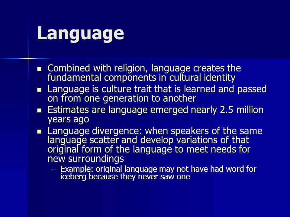 Language Combined with religion, language creates the fundamental components in cultural identity.