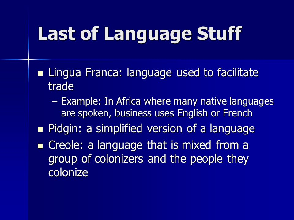 Last of Language Stuff Lingua Franca: language used to facilitate trade.