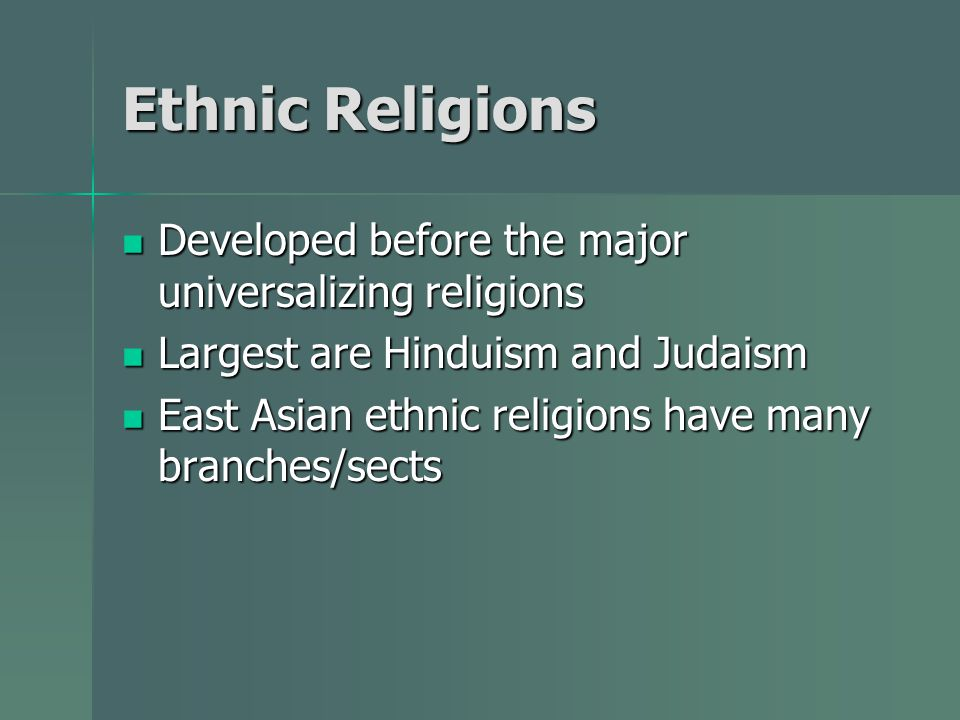 Ethnic Religions Developed before the major universalizing religions