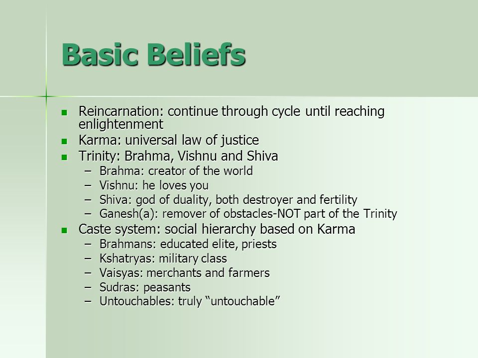 Basic Beliefs Reincarnation: continue through cycle until reaching enlightenment. Karma: universal law of justice.