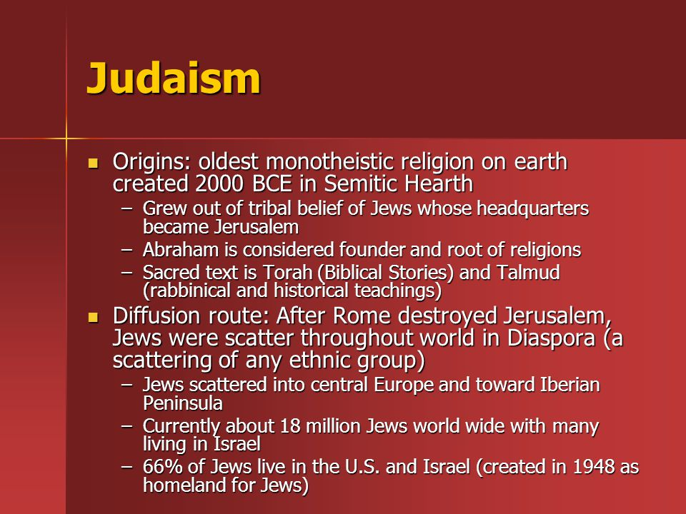 Judaism Origins: oldest monotheistic religion on earth created 2000 BCE in Semitic Hearth.