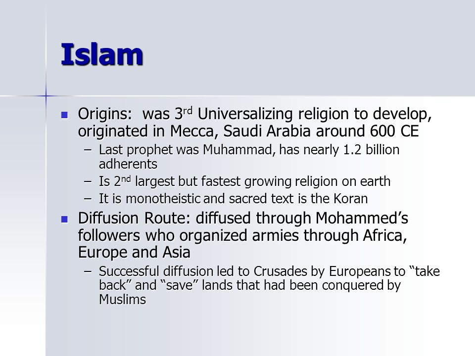 Islam Origins: was 3rd Universalizing religion to develop, originated in Mecca, Saudi Arabia around 600 CE.