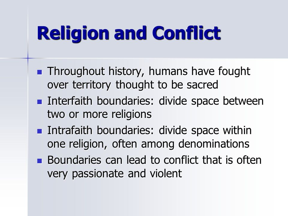 Religion and Conflict Throughout history, humans have fought over territory thought to be sacred.