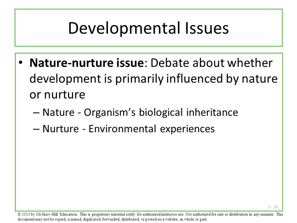 Developmental Issues Nature-nurture issue: Debate about whether development is primarily influenced by nature or nurture.