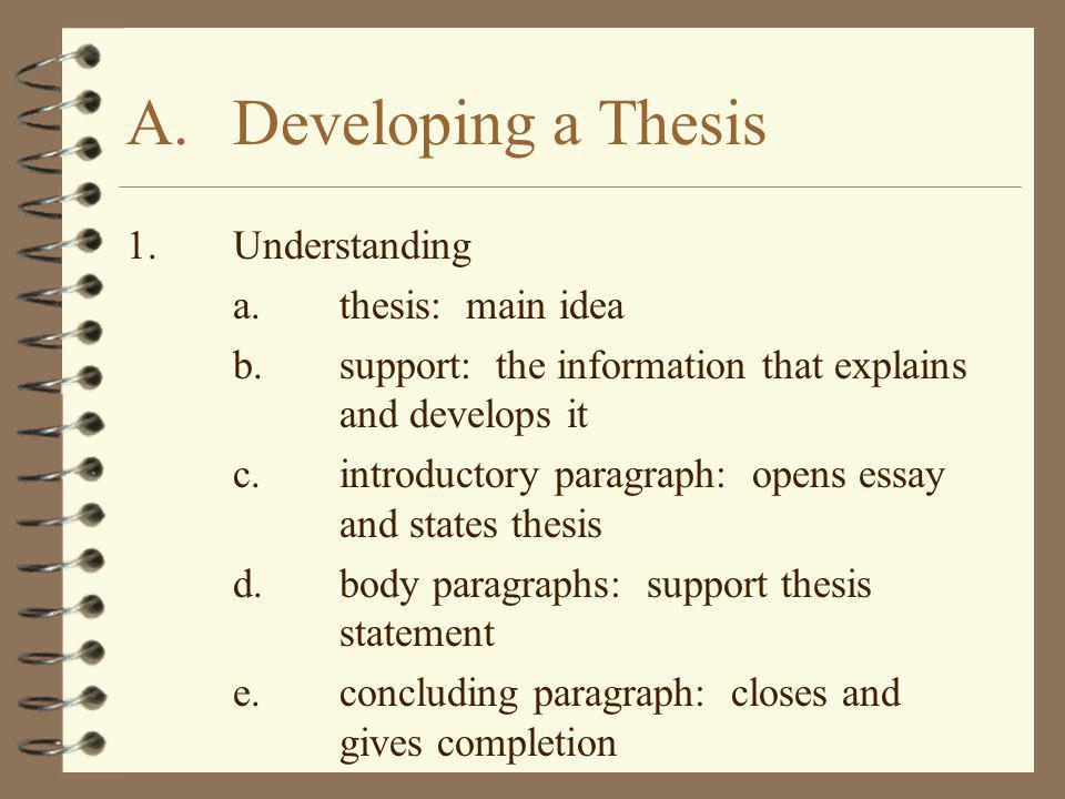 A. Developing a Thesis 1. Understanding a. thesis: main idea