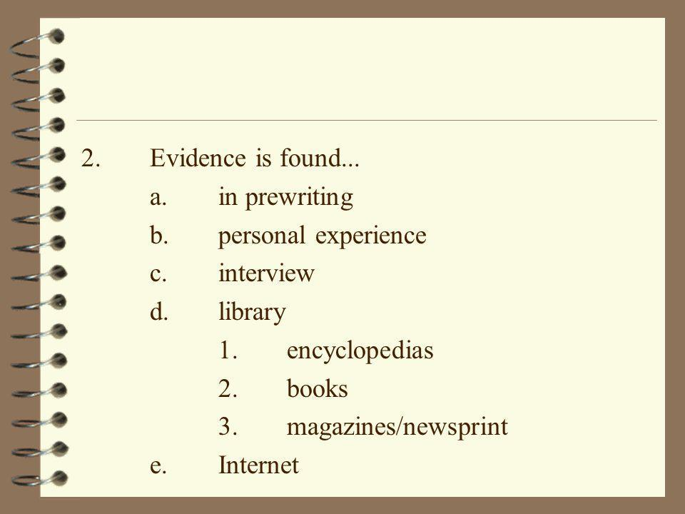 2. Evidence is found... a. in prewriting. b. personal experience. c. interview. d. library. 1. encyclopedias.