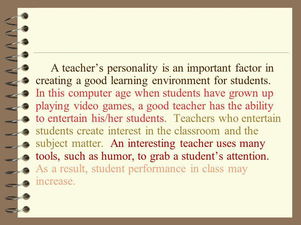 A teacher's personality is an important factor in creating a good learning environment for students.