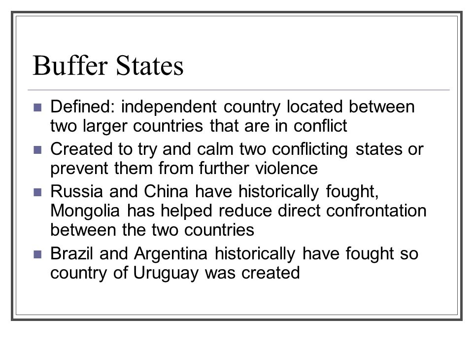 Buffer States Defined: independent country located between two larger countries that are in conflict.