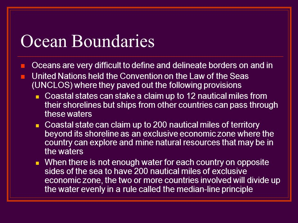 Ocean Boundaries Oceans are very difficult to define and delineate borders on and in.
