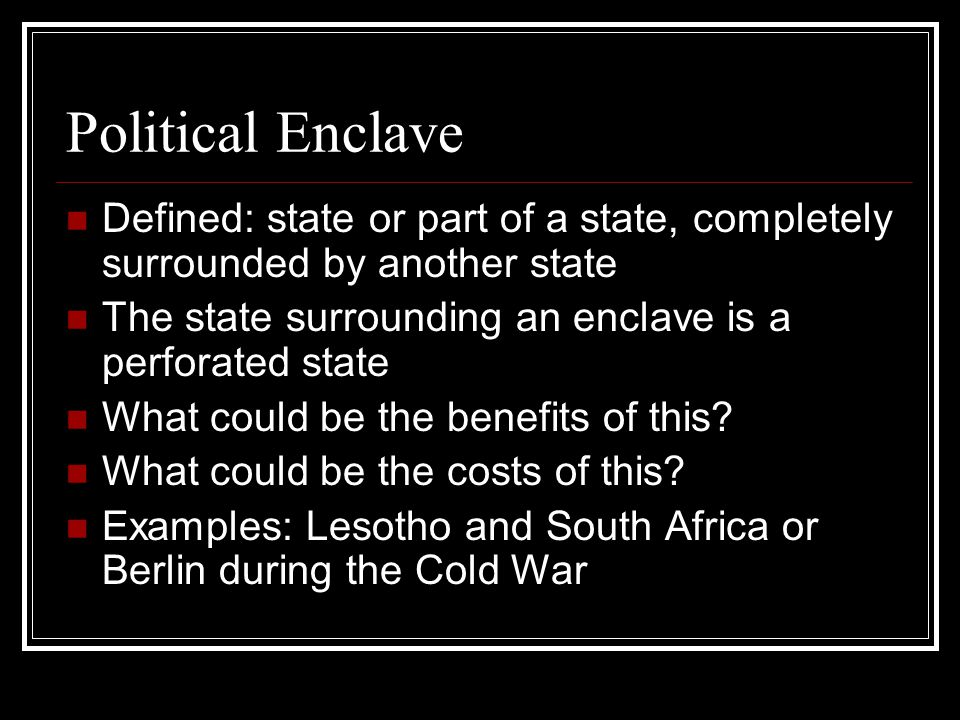 Political Enclave Defined: state or part of a state, completely surrounded by another state. The state surrounding an enclave is a perforated state.