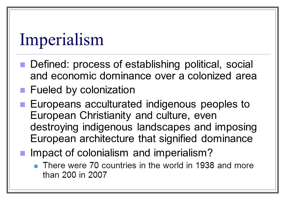 Imperialism Defined: process of establishing political, social and economic dominance over a colonized area.
