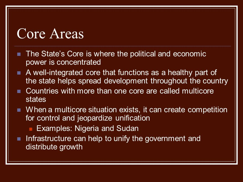 Core Areas The State's Core is where the political and economic power is concentrated.