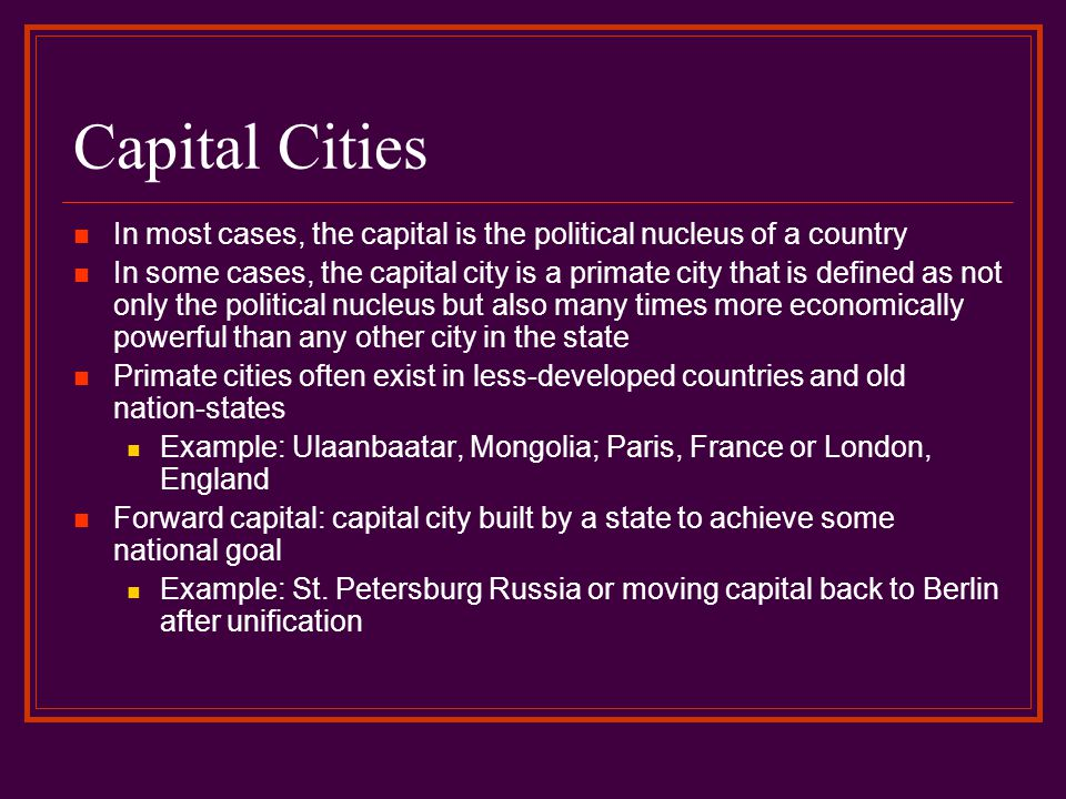 Capital Cities In most cases, the capital is the political nucleus of a country.