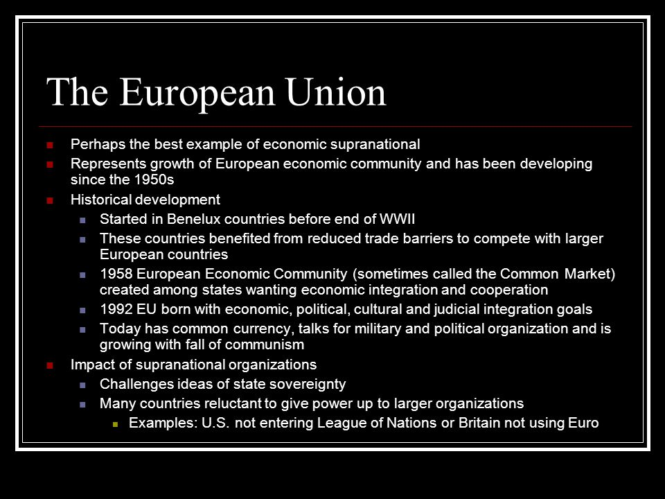 The European Union Perhaps the best example of economic supranational