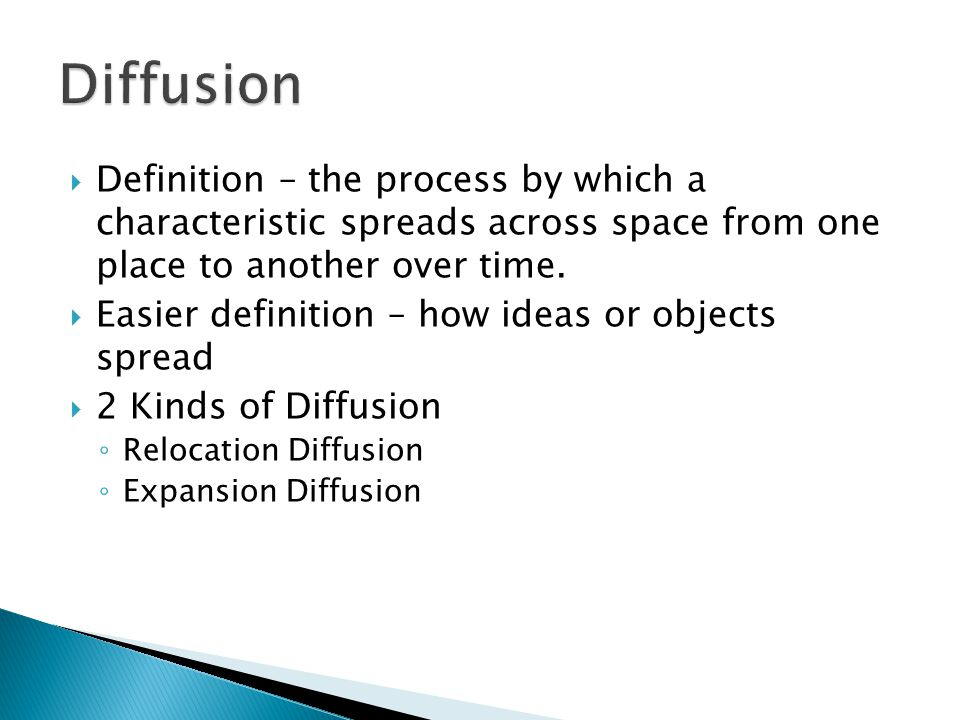 Diffusion Definition – the process by which a characteristic spreads across space from one place to another over time.