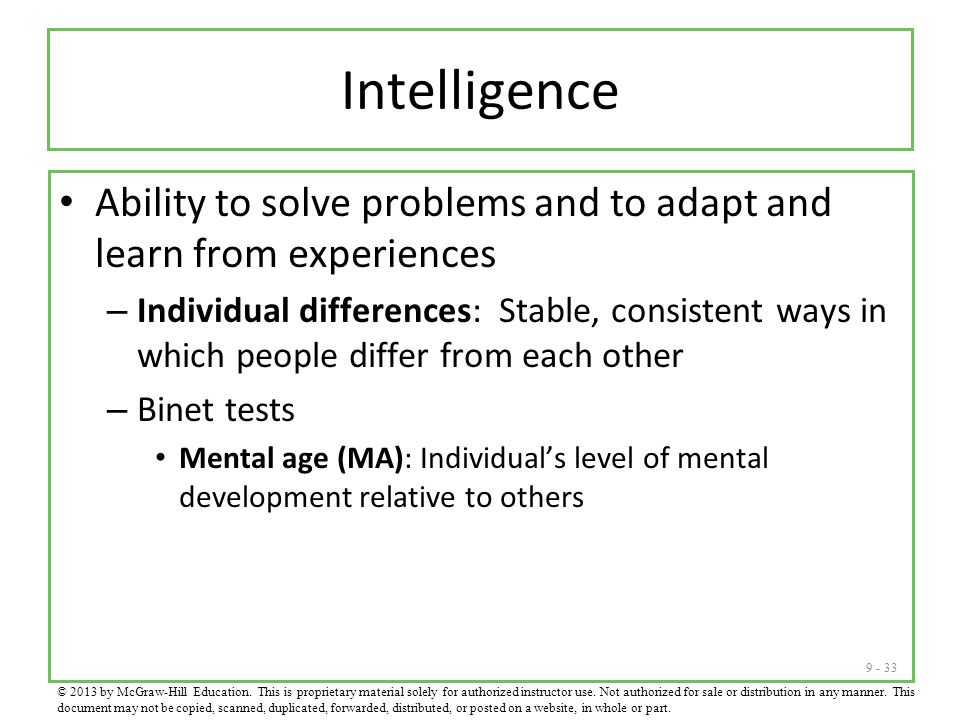 Intelligence Ability to solve problems and to adapt and learn from experiences.