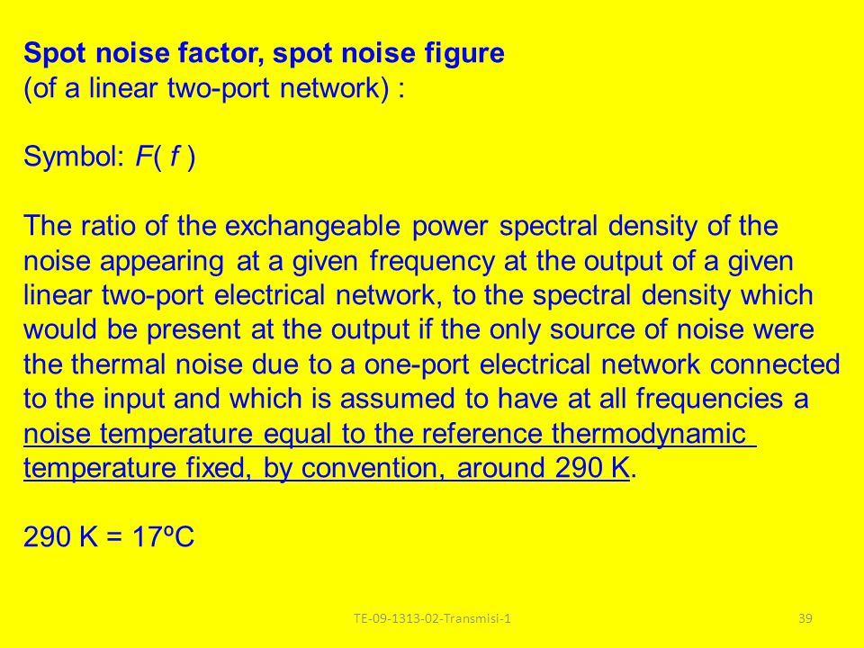 Spot noise factor, spot noise figure (of a linear two-port network) :