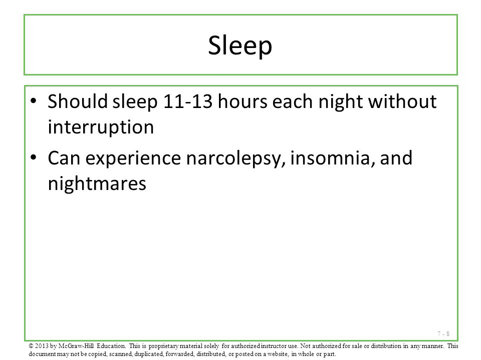 Sleep Should sleep 11-13 hours each night without interruption
