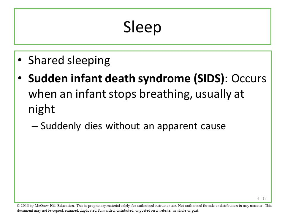 Sleep Shared sleeping. Sudden infant death syndrome (SIDS): Occurs when an infant stops breathing, usually at night.