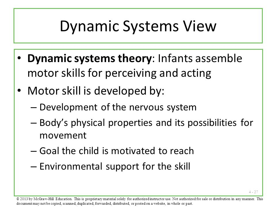 Dynamic Systems View Dynamic systems theory: Infants assemble motor skills for perceiving and acting.