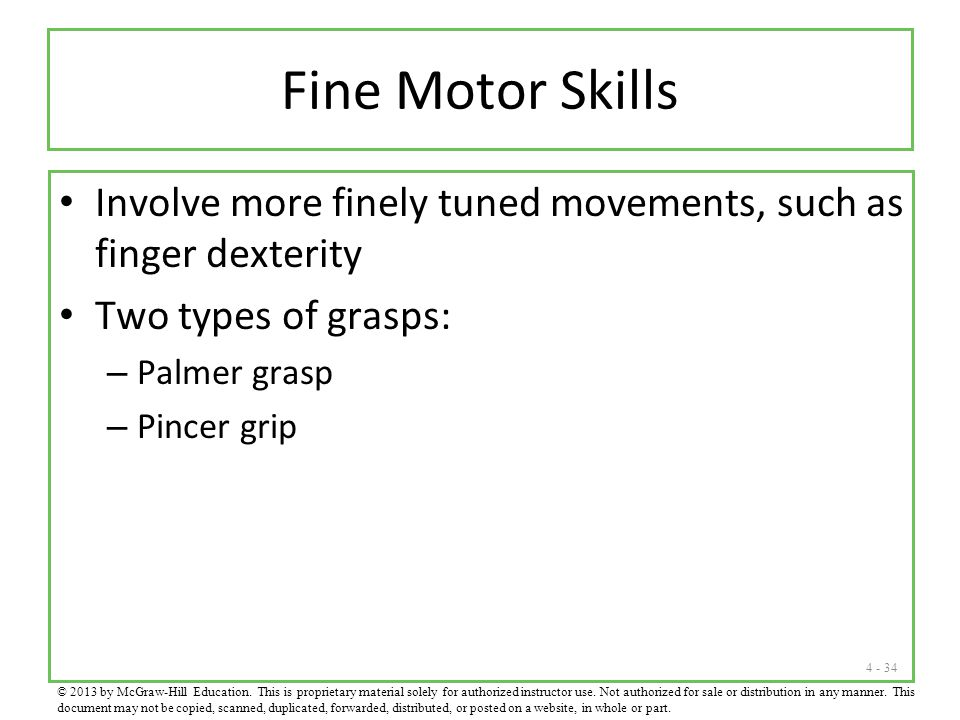 Fine Motor Skills Involve more finely tuned movements, such as finger dexterity. Two types of grasps: