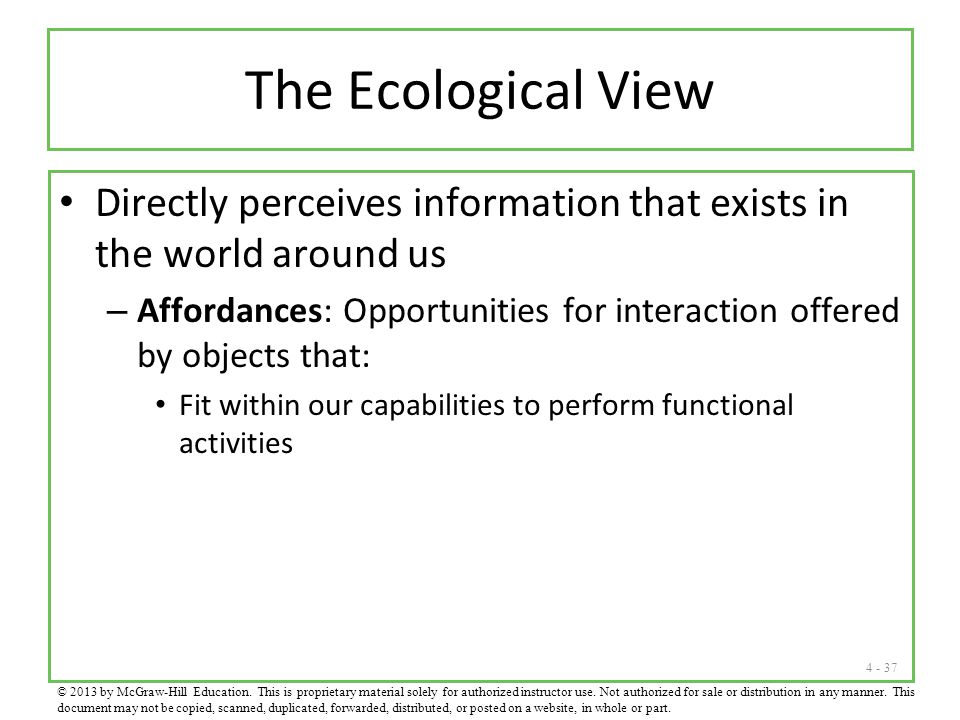 The Ecological View Directly perceives information that exists in the world around us.