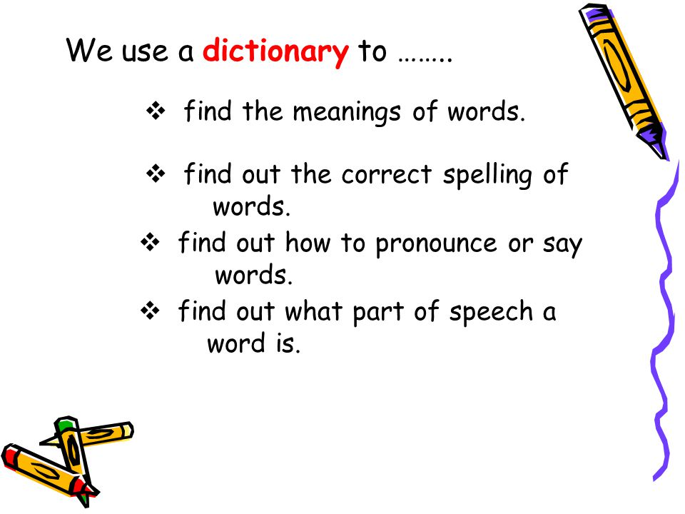We use a dictionary to ……..