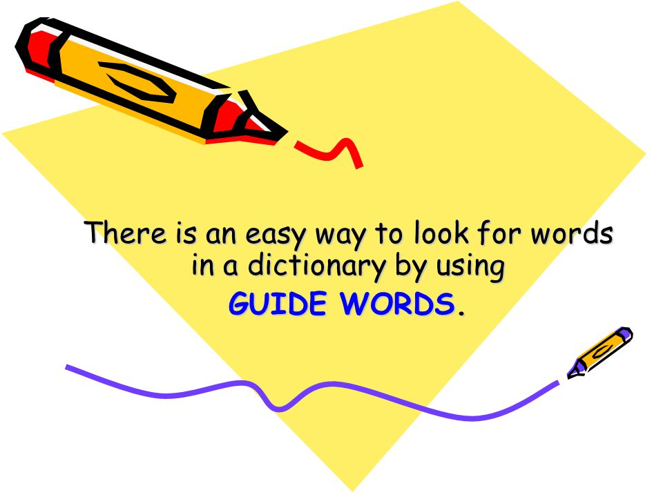 There is an easy way to look for words in a dictionary by using