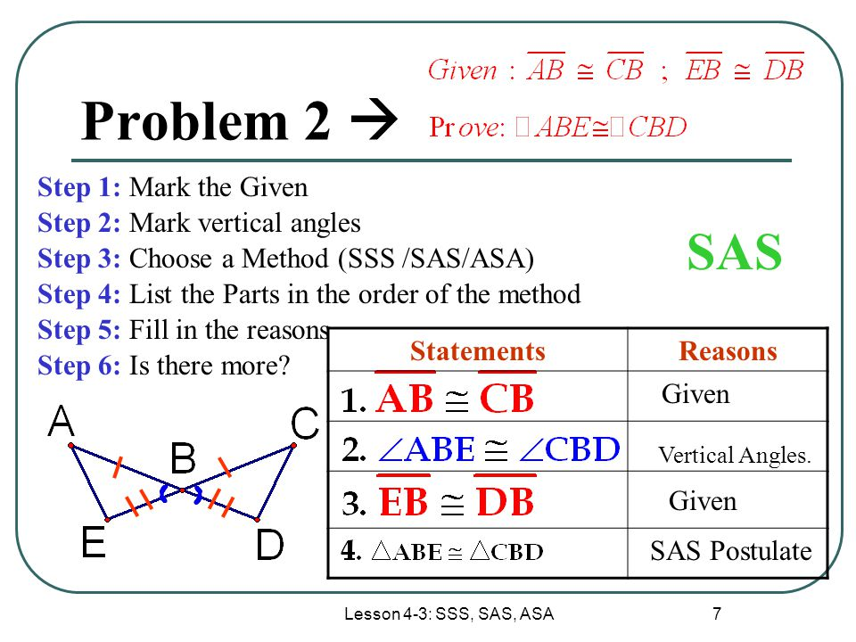 Problem 2  SAS Step 1: Mark the Given Step 2: Mark vertical angles