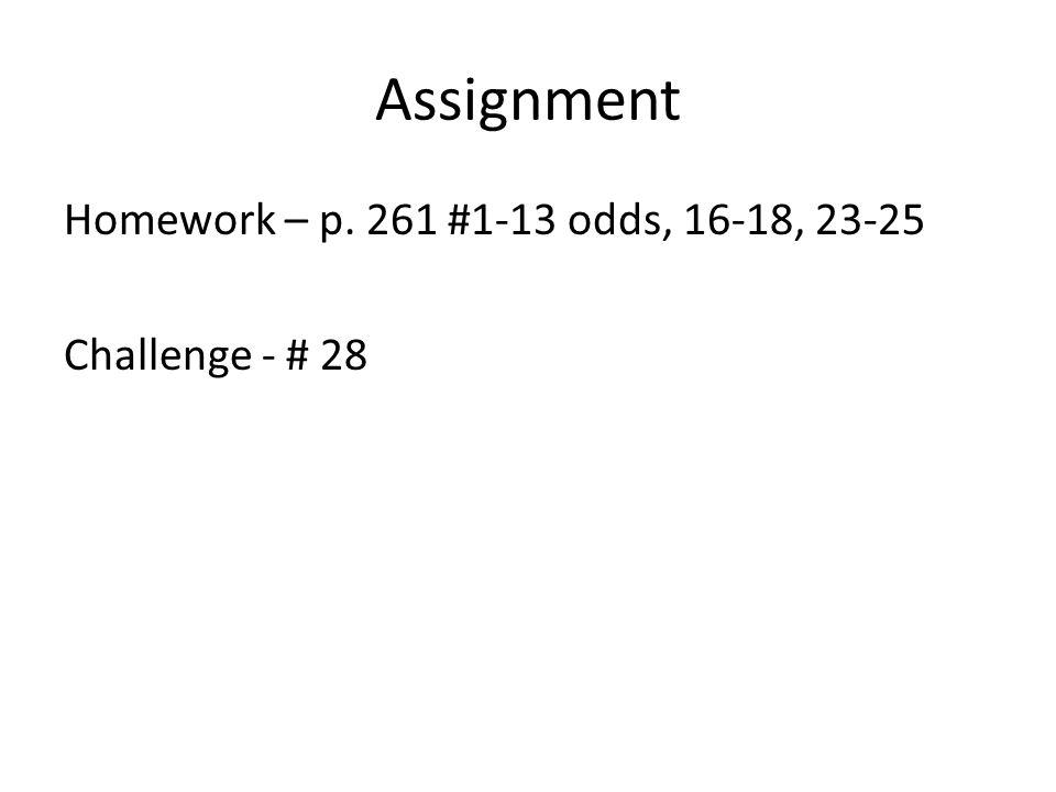 Assignment Homework – p. 261 #1-13 odds, 16-18, 23-25 Challenge - # 28