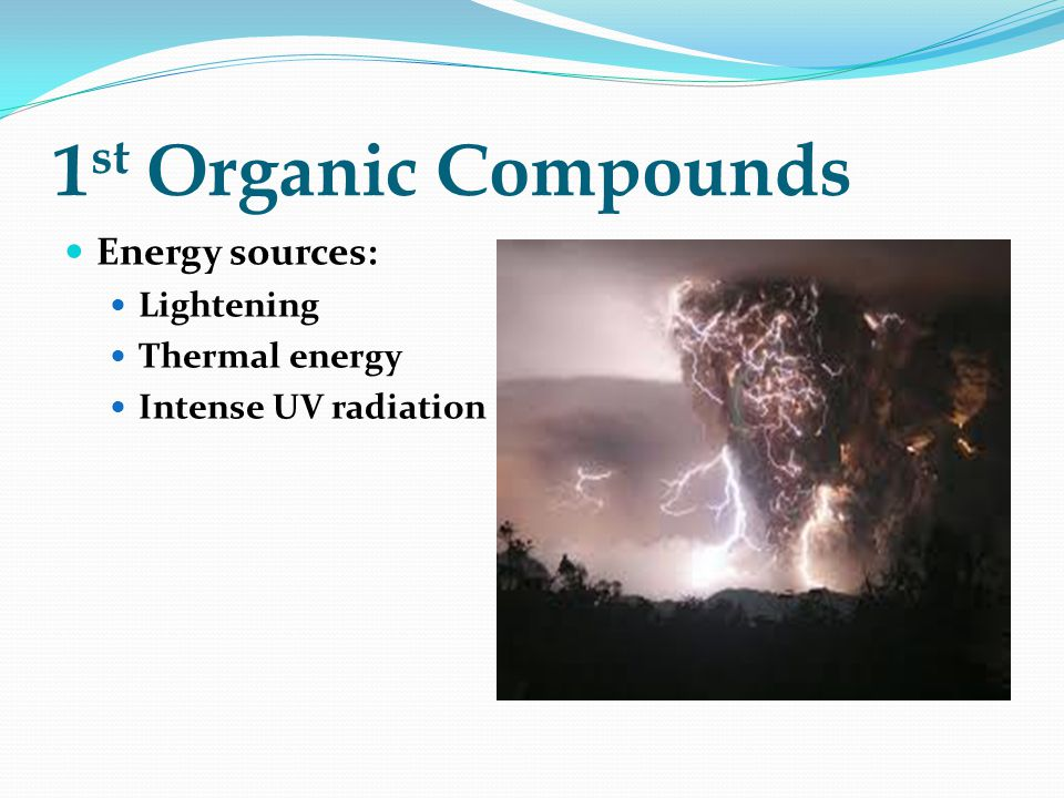 1st Organic Compounds Energy sources: Lightening Thermal energy