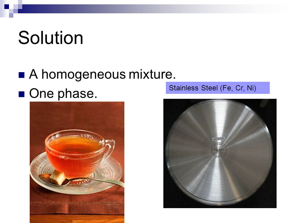 Solution A homogeneous mixture. One phase.