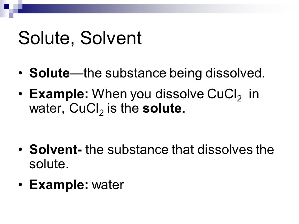 Solute, Solvent Solute—the substance being dissolved.