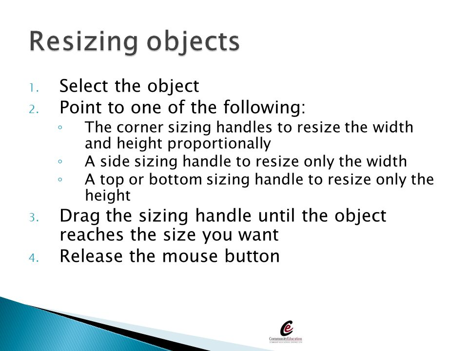 Resizing objects Select the object Point to one of the following: