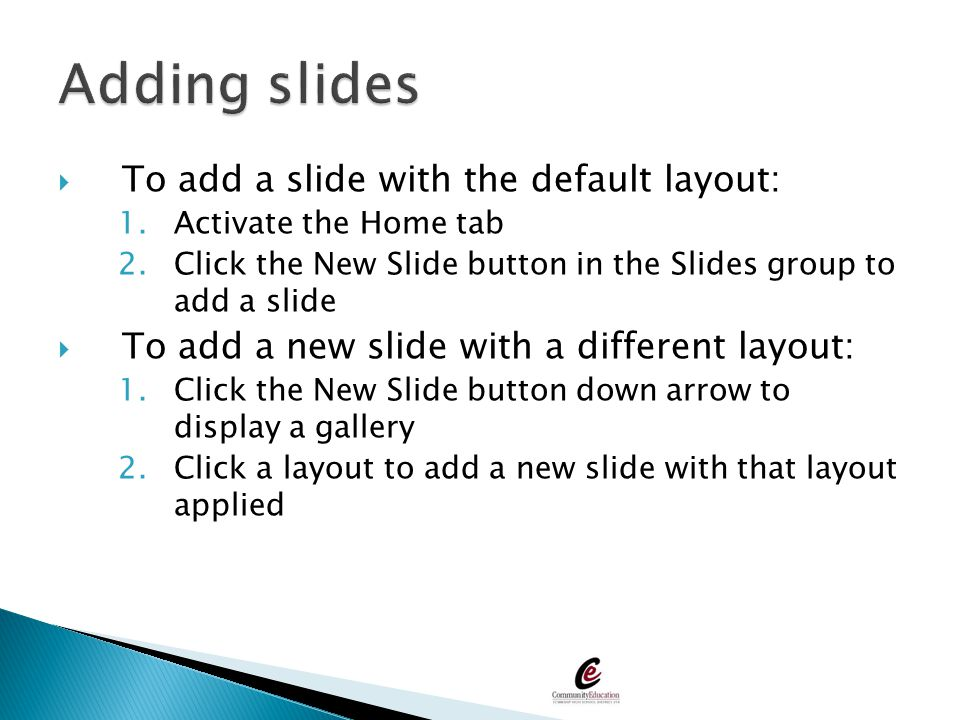 Adding slides To add a slide with the default layout: