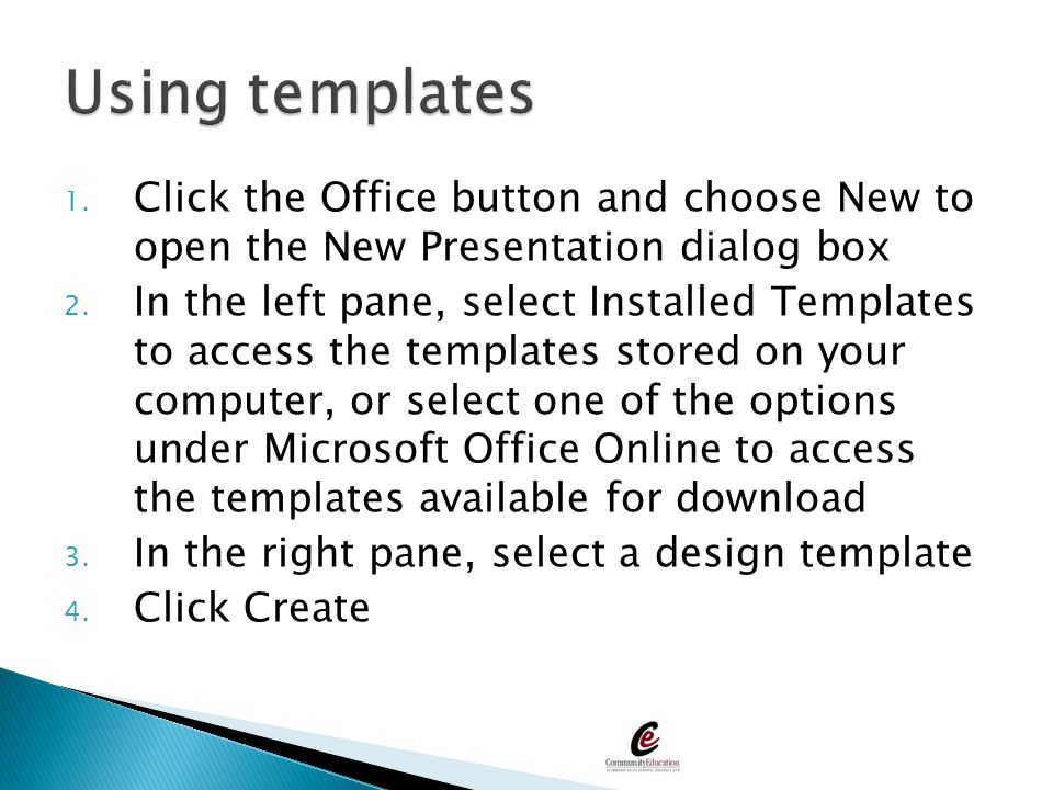 Using templates Click the Office button and choose New to open the New Presentation dialog box.
