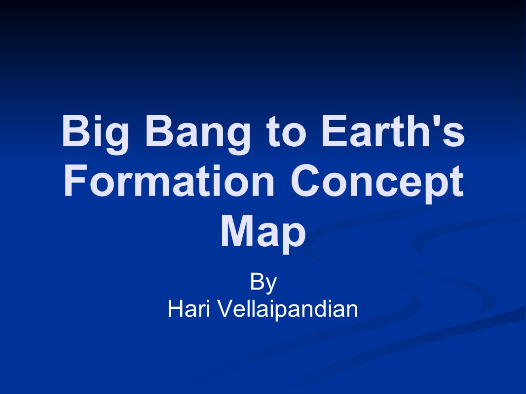 Big Bang to Earth s Formation Concept Map