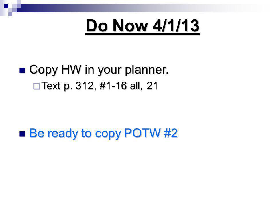 Do Now 4/1/13 Copy HW in your planner. Be ready to copy POTW #2