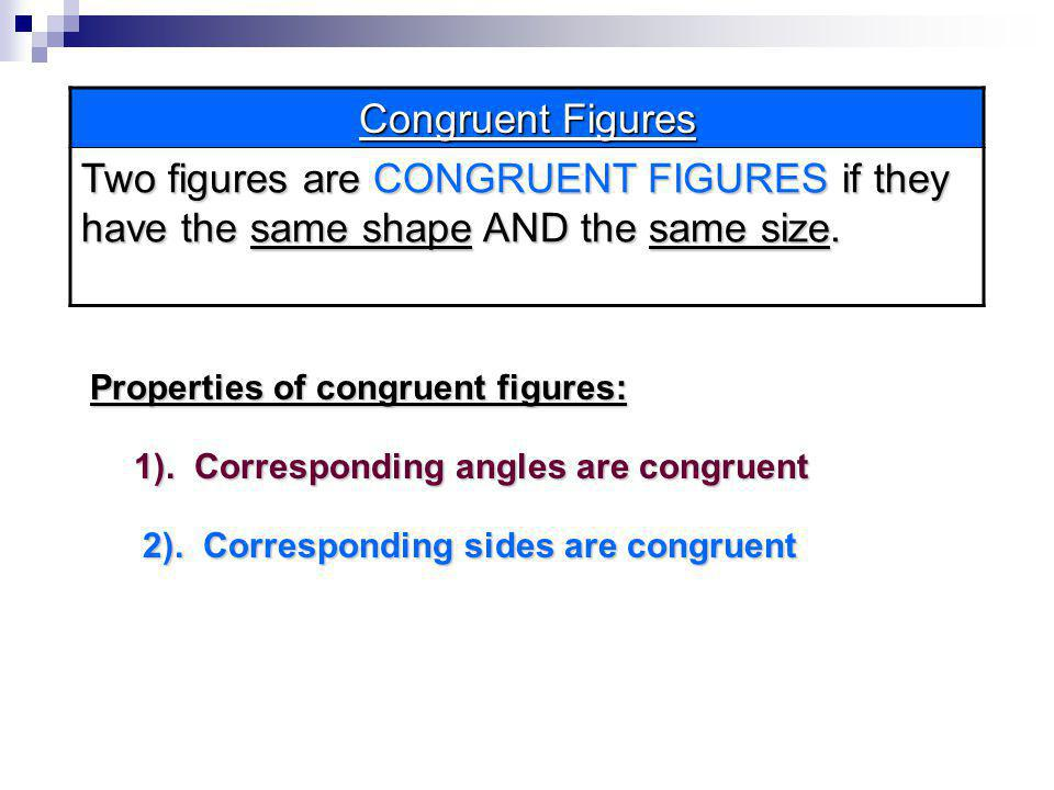 Congruent Figures Two figures are CONGRUENT FIGURES if they have the same shape AND the same size. Properties of congruent figures: