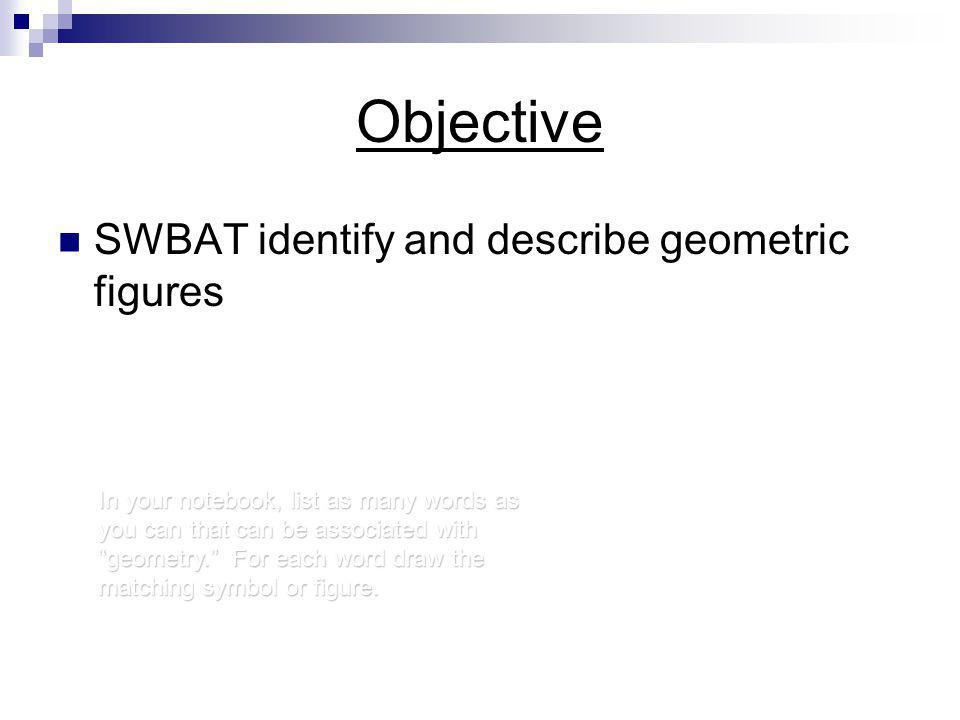 Objective SWBAT identify and describe geometric figures