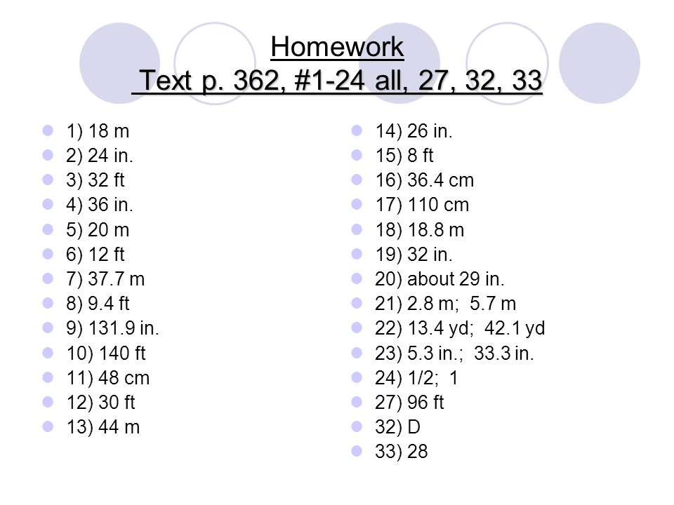Homework Text p. 362, #1-24 all, 27, 32, 33 1) 18 m 2) 24 in. 3) 32 ft