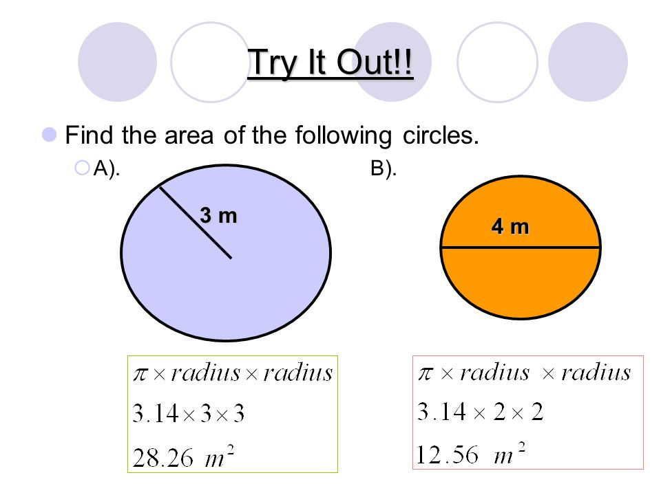 Try It Out!! Find the area of the following circles. A). B). 3 m 4 m
