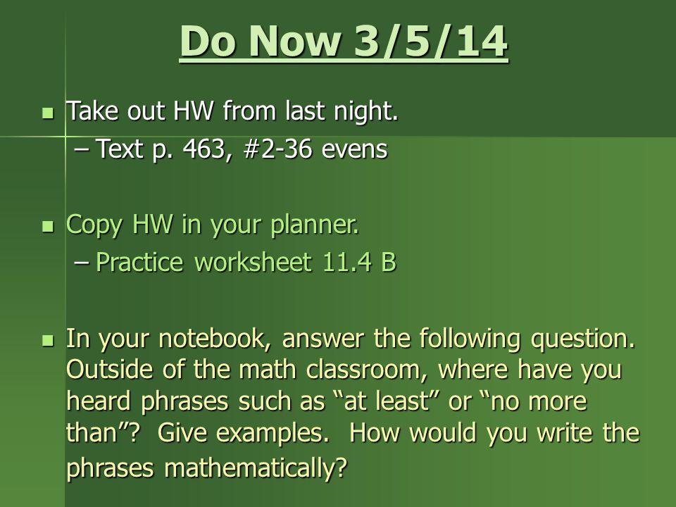 Do Now 3/5/14 Take out HW from last night. Text p. 463, #2-36 evens