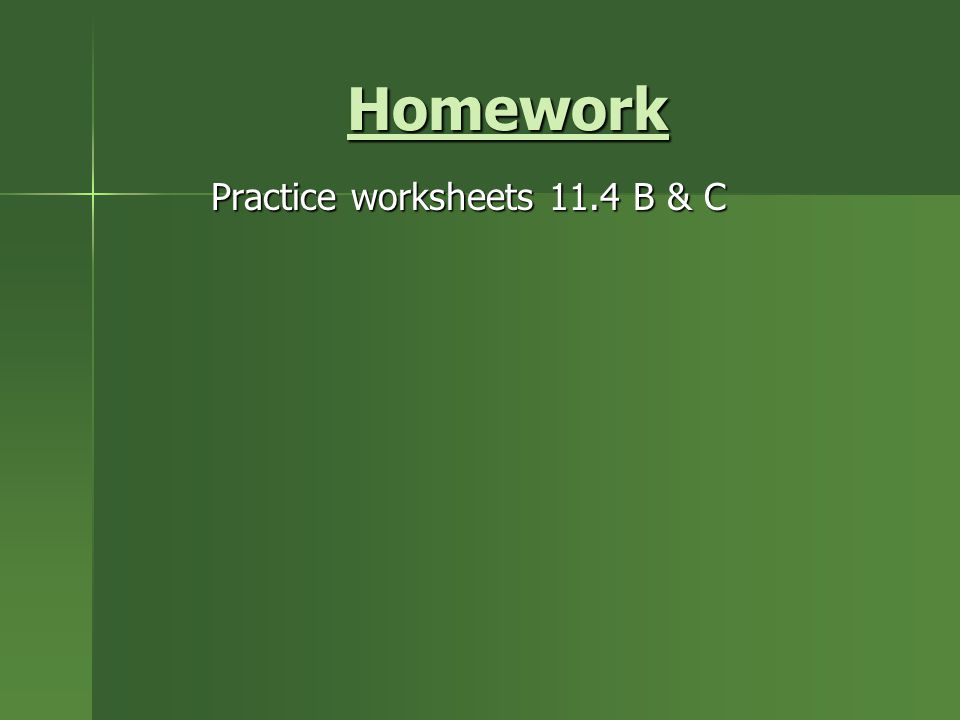 Practice worksheets 11.4 B & C