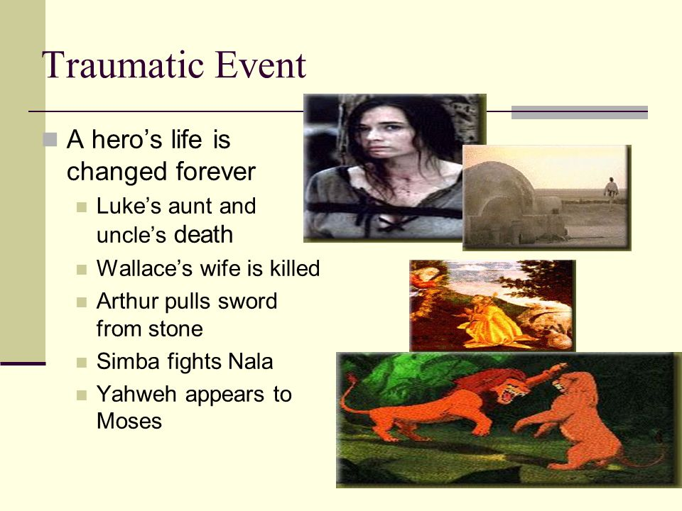 Traumatic Event A hero's life is changed forever