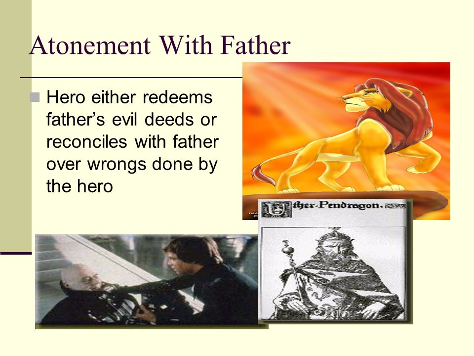 Atonement With FatherHero either redeems father's evil deeds or reconciles with father over wrongs done by the hero.
