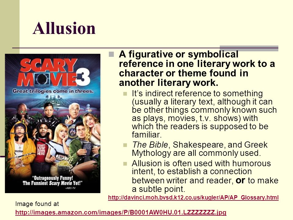 Allusion A figurative or symbolical reference in one literary work to a character or theme found in another literary work.