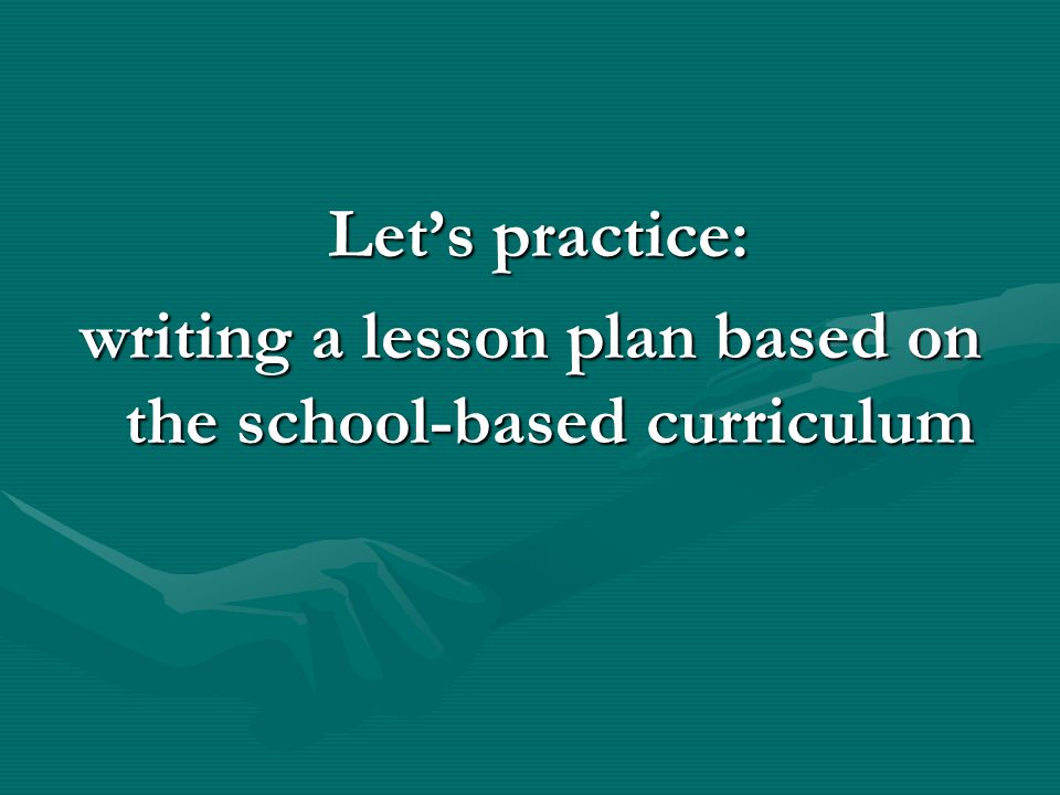 writing a lesson plan based on the school-based curriculum